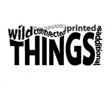 wild, connected, printed & additional THINGS