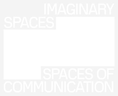 IMAGINARY SPACES – SPACES OF COMMUNICATION