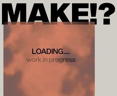 MAKE!?
